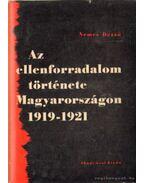 Az ellenforradalom története Magyarországon 1919-1921 - Nemes Dezső
