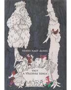 Felicián vagy a tölgyfák tánca - Nemes Nagy Ágnes