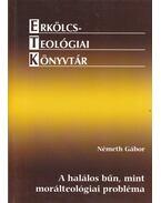 A halálos bűn, mint morálteológiai probléma - Németh Gábor