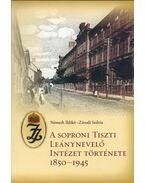 A soproni Tiszti Leánynevelő Intézet története 1850-1945 - Németh Ildikó, Závodi Szilvia