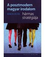 A posztmodern magyar irodalom hármas stratégiája - Németh Zoltán