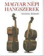 MAGYAR NÉPI HANGSZEREK - Mandel Róbert