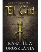 Kasztília oroszlánja - El Cid 1. könyv - Newman, Allen