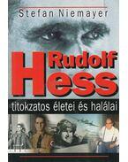 Rudolf Hess titokzatos életei és halálai - Niemayer, Stefan