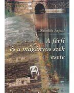 A férfi és a magányos szék esete (dedikált) - Nikolits Árpád