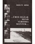 ...Üres házak mind városra mentek... (dedikált) - Nikolits Árpád