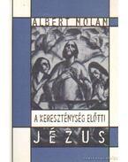 A kereszténység előtti Jézus - Nolan, Albert