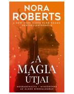A mágia útjai - Nora Roberts