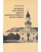 'Szabados Nagy Kőrös várossa' nemzetes főbírája Bakos Ambrus (dedikált) - Novák László