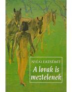 A lovak is meztelenek - Nyéki Erzsébet
