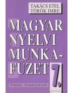 Magyar nyelvi munkafüzet 7. - Takács Etel, Török Imre