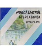 Horgászatról gyerekeknek - Nyerges Béla