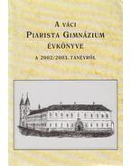 A váci Piarista Gimnázium jubileumi évkönyve - Nyeste Pál (szerk.)