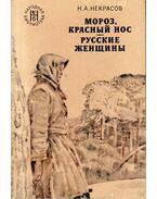 Fagy, vörös orr / Orosz asszonyok (orosz) - Nyikolaj Nekraszov