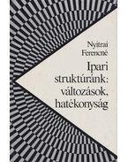 Ipari struktúránk: változások, hatékonyság - Nyitrai Ferencné