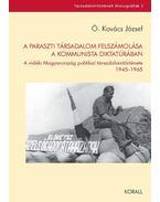 A paraszti társadalom felszámolása a kommunista diktatúrában - Ö. Kovács József