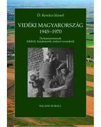 Vidéki Magyarország 1945-1970 - Dokumentumok földről, hatalomról, emberi sorsokról - Ö. Kovács József
