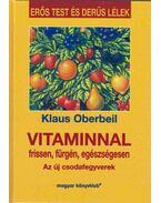 Vitaminnal frissen, fürgén, egészségesen - Oberbeil, Klaus