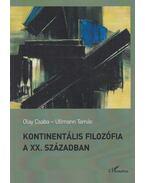 Kontinentális filozófia a XX. században - Olay Csaba, Ullmann Tamás