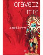 A hopik könyve - Oravecz Imre