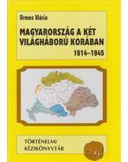 Magyarország a két világháború korában 1914-1945 - Ormos Mária