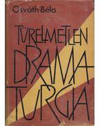 Türelmetlen dramaturgia - Osváth Béla