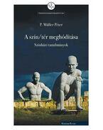 P. Müller Péter: A szín/tér meghódítása. Színházi tanulmányok - P. Müller Péter