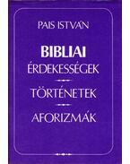 Bibliai érdekességek, történetek, aforizmák - Pais István