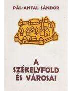 A székelyföld és városai - Pál-Antal Sándor