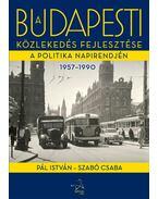 A budapesti közlekedés fejlesztése a politika napirendjén 1957-1990 - Pál István, Szabó Csaba