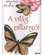 A világ pillangói - Apollók, Böngörök, Csillangók és rokonaik - Pál János; Bálint Zsolt