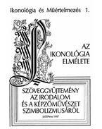 IKONOLÓGIA ÉS MŰÉRTELMEZÉS 1. - AZ IKONOLÓGIA ELMÉLETE - Szöveggyűjtemény az irodalom és a képzőművészet szimbolizmusáról - Pál József (szerk.)