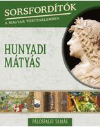 Sorsfordítók a magyar történelemben - Hunyadi Mátyás - Pálosfalvi Tamás