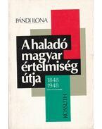A haladó magyar értelmiség útja1848-1948 - Pándi Ilona