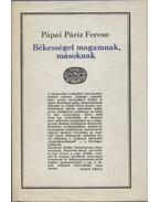Békességet magamnak, másoknak - Pápai Páriz Ferenc