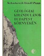 Geológiai kirándulások Budapest környékén - Papp Ferenc, Schafarzik Ferenc, Vendl Aladár