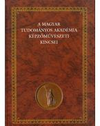A Magyar Tudományos Akadémia képzőművészeti kincsei - Papp Gábor György, András Edit