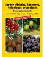 Szeder, ribiszke, köszméte, különleges gyümölcsök - Papp János, Porpáczy Aladár