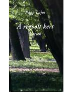 A régvolt kert - Versek - Papp Lajos