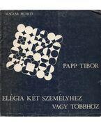 Elégia két személyhez vagy többhöz - Papp Tibor