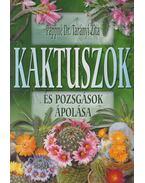 Kaktuszok és pozsgások ápolása - Pappné Dr. Tarányi Zita
