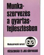 Munkaszervezés a gyártásfejlesztésben - Parányi György, Lakárdy Zsolt, Sándor Jenő dr.