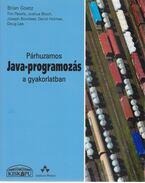 Párhuzamos Java-programozás a gyakorlatban - Brian Goetz, Tim Peierls, Joshua Bloch, Joseph Bowbeer, David Holmes, Doug Lea