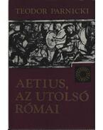 Aetius, az utolsó római - Parnicki, Teodor