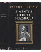 A mantuai herceg muzsikusa - Passuth László