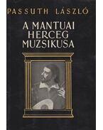 A mantuai herceg muzsikusa (dedikált) - Passuth László