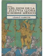 El Dios de la Lluvia Llora Sobre Mexico - Passuth László