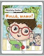 Halló, mama! - PÁSZTOHY PANKA