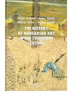 The History of Hungarian Art in the Twentieth Century - Pataki Gábor, Andrási Gábor, Zwickl András, Szűcs György