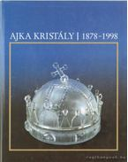 Ajka kristály 1878-1998 - Pataki Judit